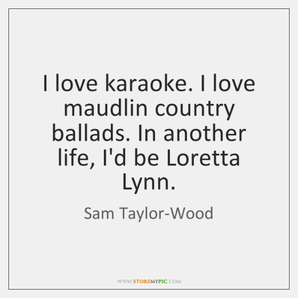 I love karaoke. I love maudlin country ballads. In another life, I'd ...
