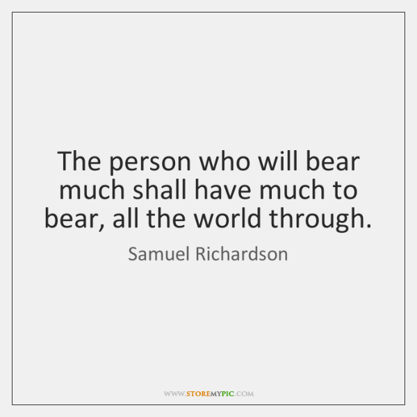 The person who will bear much shall have much to bear, all ...