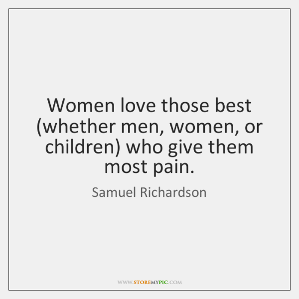 Women love those best (whether men, women, or children) who give them ...