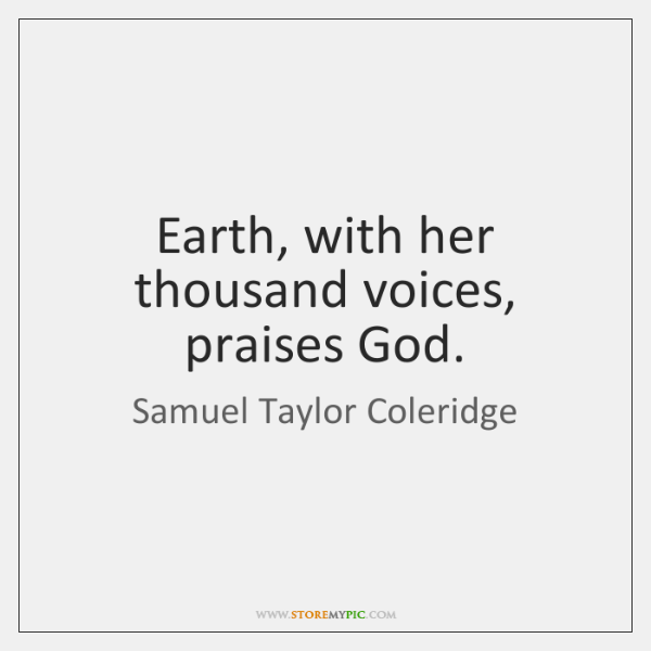 Earth, with her thousand voices, praises God.