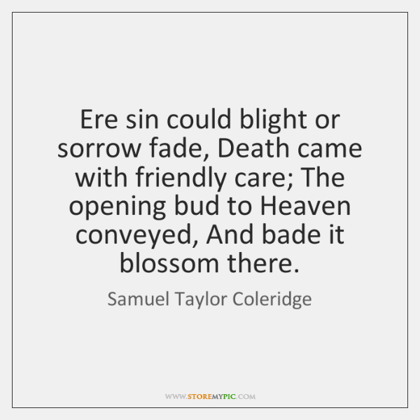 Ere sin could blight or sorrow fade, Death came with friendly care; ...