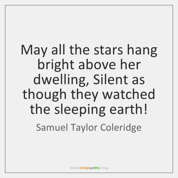 May all the stars hang bright above her dwelling, Silent as though ...