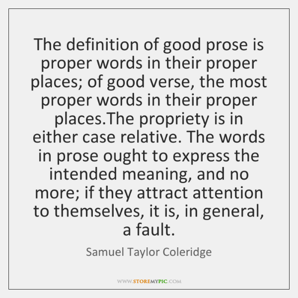 The definition of good prose is proper words in their proper places; ...