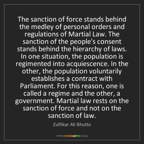 Zulfikar Ali Bhutto: The sanction of force stands behind the medley of personal...