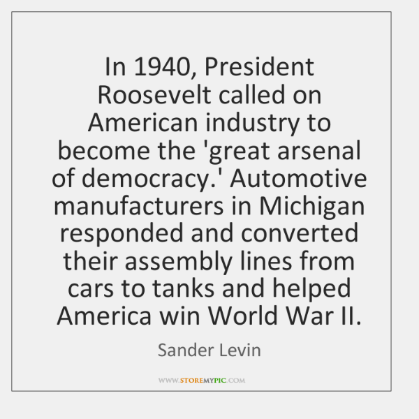 In 1940, President Roosevelt called on American industry to become the 'great arsenal ...