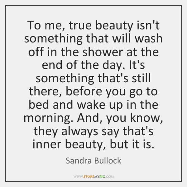 To Me True Beauty Isn T Something That Will Wash Off In The