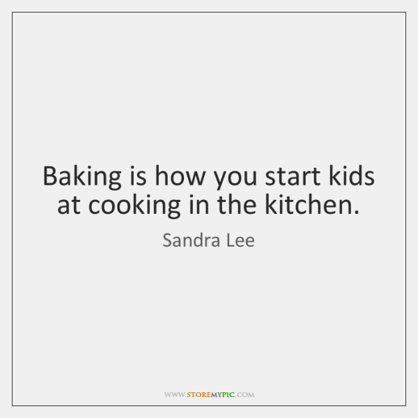 Baking is how you start kids at cooking in the kitchen.