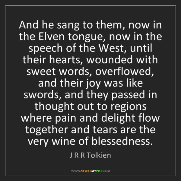 J R R Tolkien: And he sang to them, now in the Elven tongue, now in...
