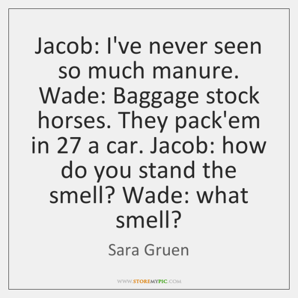 Jacob: I've never seen so much manure. Wade: Baggage stock horses. They ...