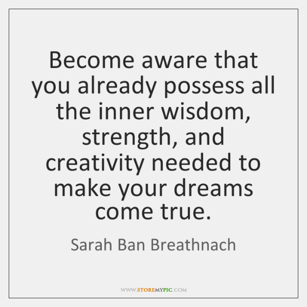 Become aware that you already possess all the inner wisdom, strength, and ...