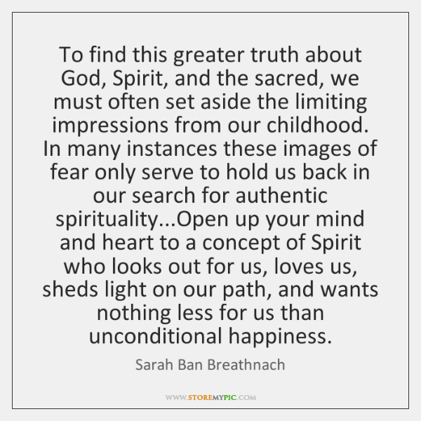 To find this greater truth about God, Spirit, and the sacred, we ...