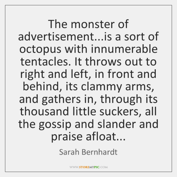 The monster of advertisement...is a sort of octopus with innumerable tentacles. ...