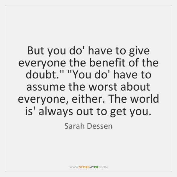 """But you do' have to give everyone the benefit of the doubt."""" """"..."""