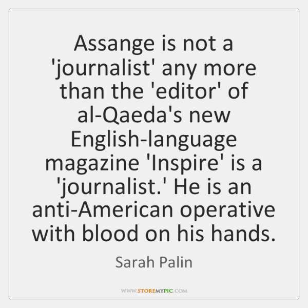 Assange is not a 'journalist' any more than the 'editor' of al-Qaeda's ...