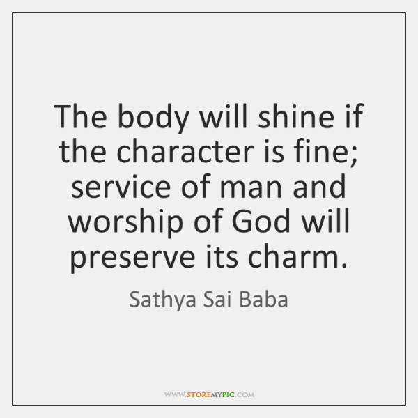 The body will shine if the character is fine; service of man ...