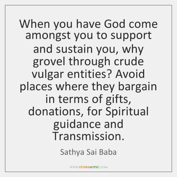 When you have God come amongst you to support and sustain you, ...