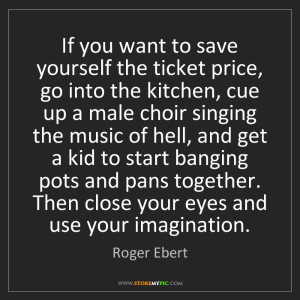 Roger Ebert: If you want to save yourself the ticket price, go into...