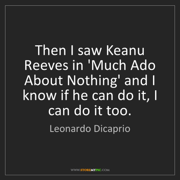 Leonardo Dicaprio: Then I saw Keanu Reeves in 'Much Ado About Nothing' and...