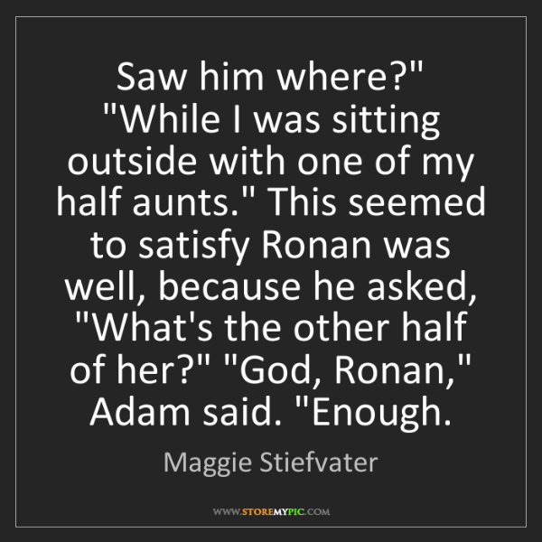 """Maggie Stiefvater: Saw him where?"""" """"While I was sitting outside with one..."""
