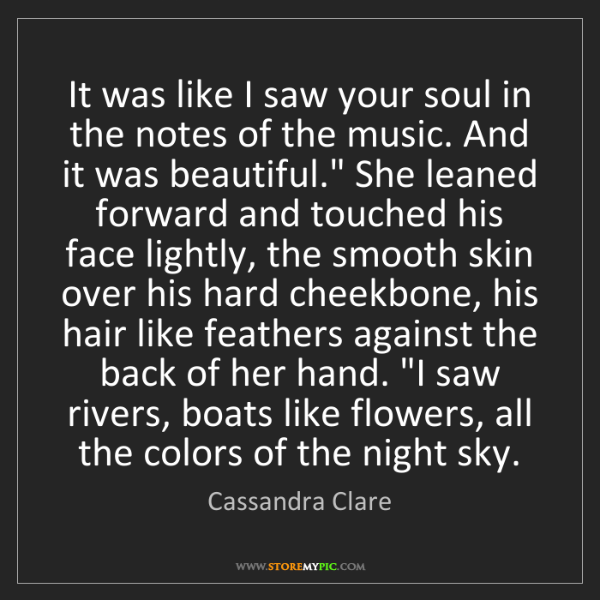 Cassandra Clare: It was like I saw your soul in the notes of the music....