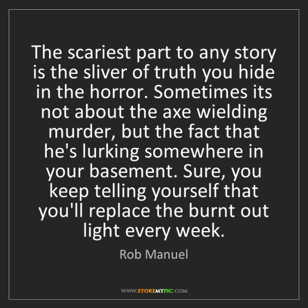Rob Manuel: The scariest part to any story is the sliver of truth...