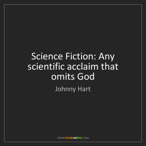 Johnny Hart: Science Fiction: Any scientific acclaim that omits God