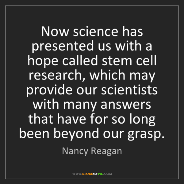 Nancy Reagan: Now science has presented us with a hope called stem...
