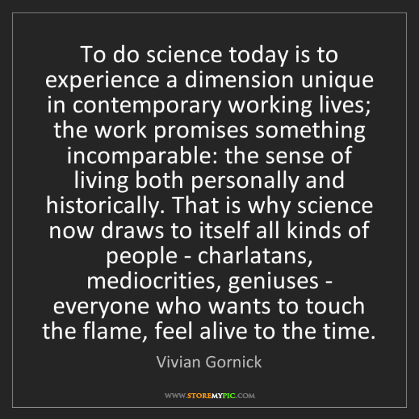 Vivian Gornick: To do science today is to experience a dimension unique...