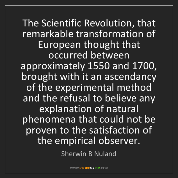 Sherwin B Nuland: The Scientific Revolution, that remarkable transformation...