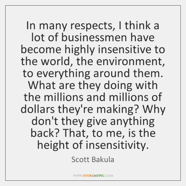 In many respects, I think a lot of businessmen have become highly ...