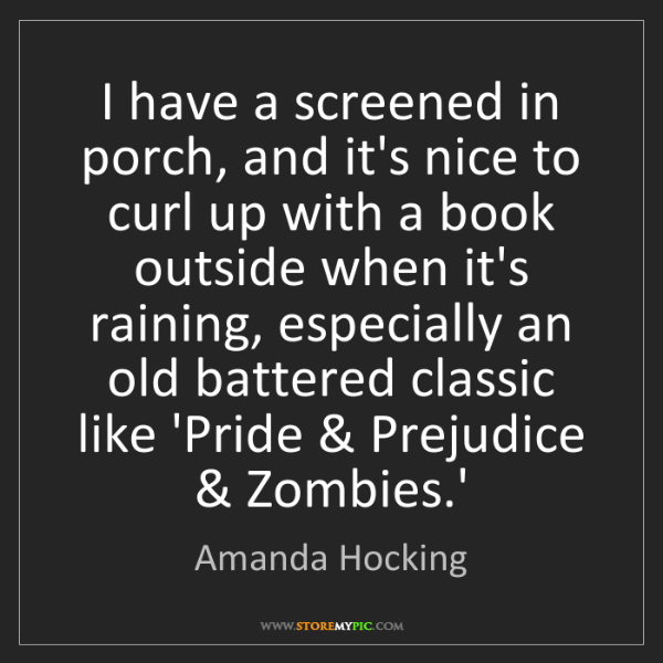 Amanda Hocking: I have a screened in porch, and it's nice to curl up...