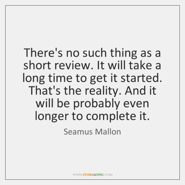 There's no such thing as a short review. It will take a ...