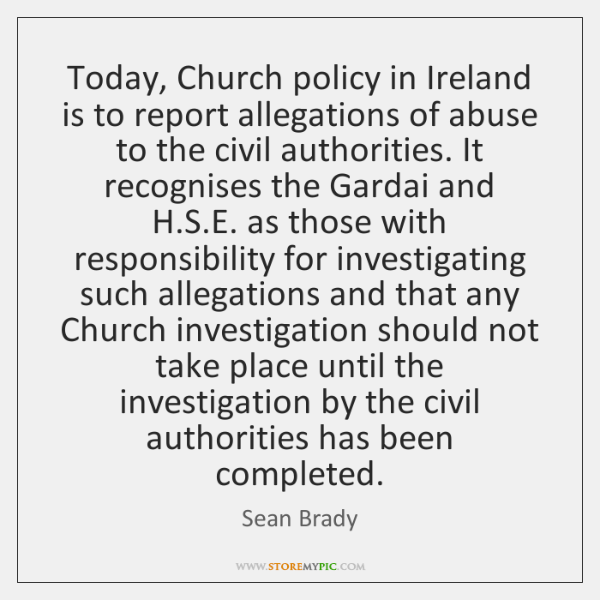 Today, Church policy in Ireland is to report allegations of abuse to ...