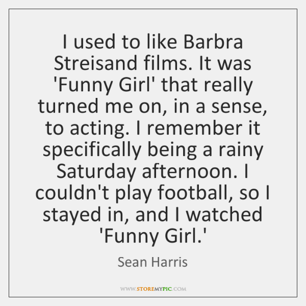 I used to like Barbra Streisand films. It was 'Funny Girl' that ...