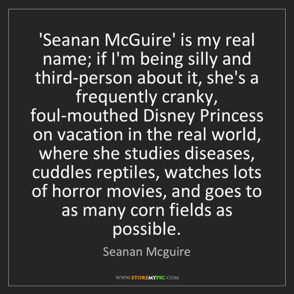 Seanan Mcguire: 'Seanan McGuire' is my real name; if I'm being silly...