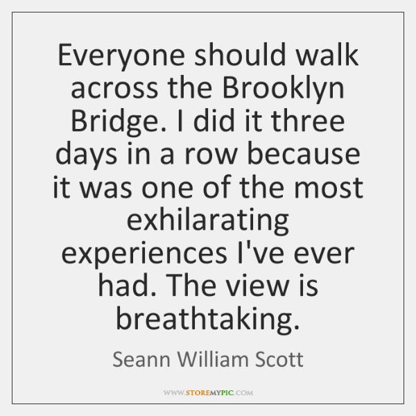 Everyone should walk across the Brooklyn Bridge. I did it three days ...