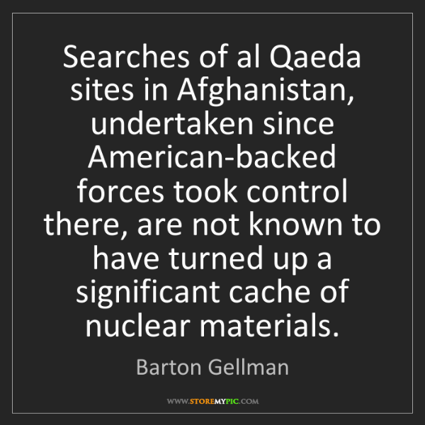 Barton Gellman: Searches of al Qaeda sites in Afghanistan, undertaken...