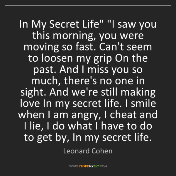 """Leonard Cohen: In My Secret Life"""" """"I saw you this morning, you were..."""