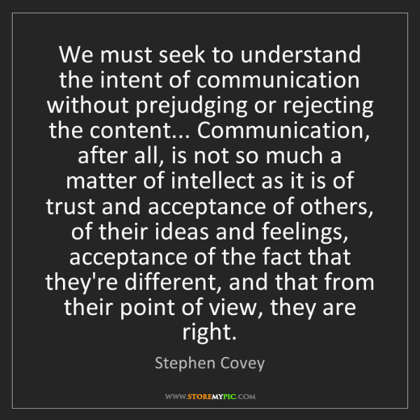 Stephen Covey: We must seek to understand the intent of communication...