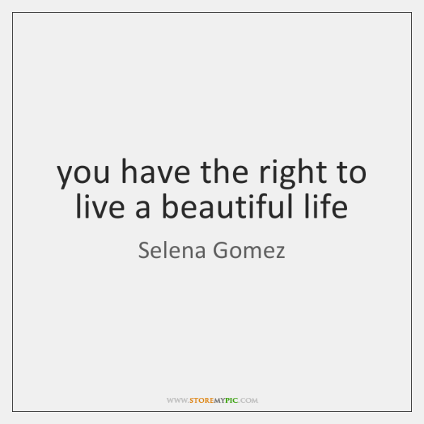 you have the right to live a beautiful life