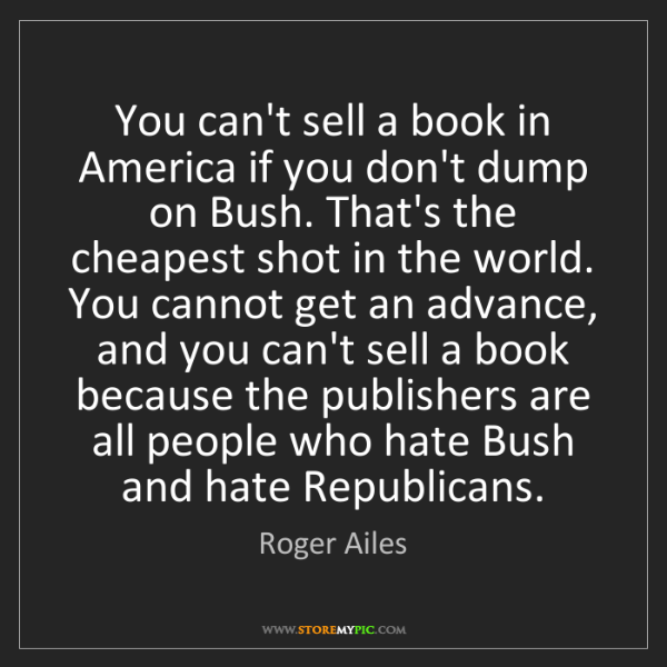 Roger Ailes: You can't sell a book in America if you don't dump on...