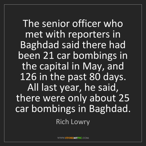 Rich Lowry: The senior officer who met with reporters in Baghdad...