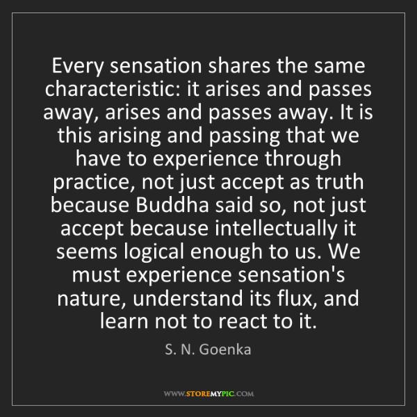 S. N. Goenka: Every sensation shares the same characteristic: it arises...