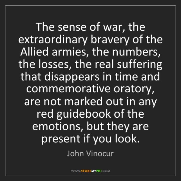 John Vinocur: The sense of war, the extraordinary bravery of the Allied...