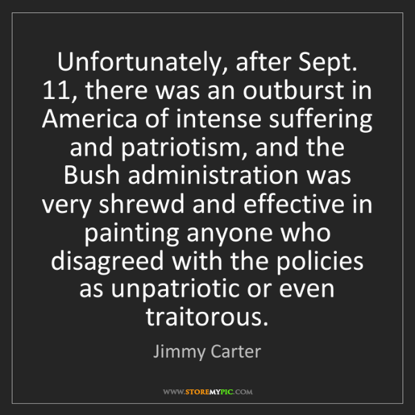 Jimmy Carter: Unfortunately, after Sept. 11, there was an outburst...