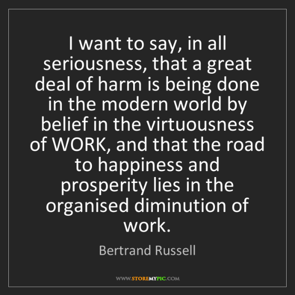 Bertrand Russell: I want to say, in all seriousness, that a great deal...