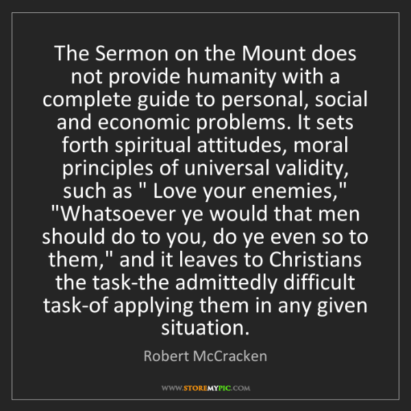 Robert McCracken: The Sermon on the Mount does not provide humanity with...