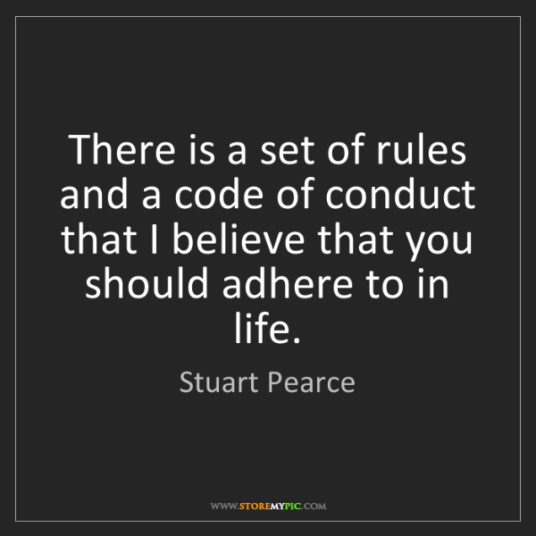 Stuart Pearce: There is a set of rules and a code of conduct that I...
