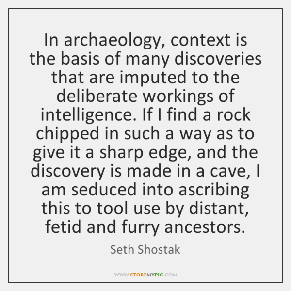 In archaeology, context is the basis of many discoveries that are imputed ...