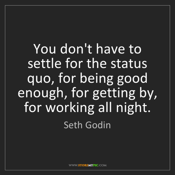 Seth Godin: You don't have to settle for the status quo, for being...